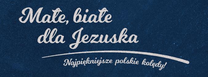 """""""Małe, białe dla Jezuska - Najpiękniejsze polskie kolędy"""""""